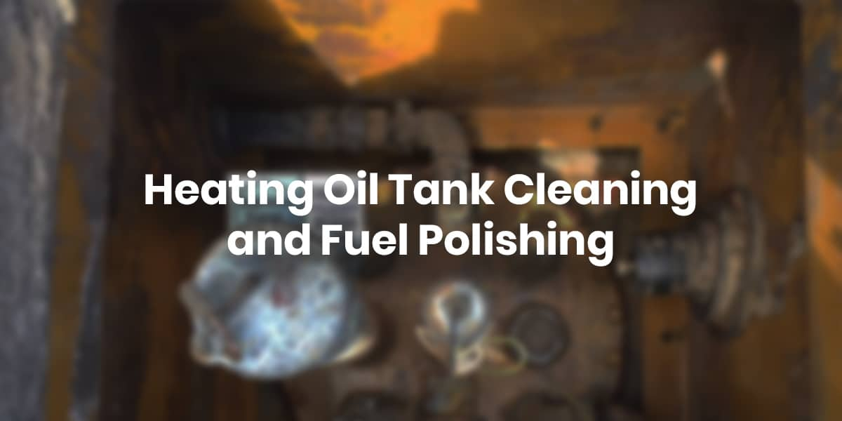 Heating Oil Tank Cleaning and Fuel Polishing