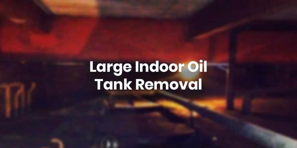 Large Indoor Oil Tank Removal